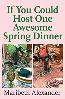 If You Could Host One Awesome Spring Dinner (If You Could Host One Awesome Dinner Book 1) (English Edition) par [Alexander, Maribeth]