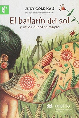 El Bailarin Del Sol Y Otros Cuentos Mayas