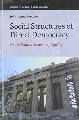 Social Structures of Direct Democracy: On the Political Economy of Equality (Studies in Critical Social Sciences) Lam edition by John Asimakopoulos (2014) Hardcover