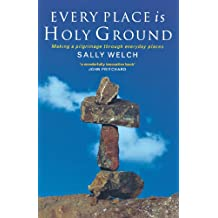 Every Place Is Holy Ground: Making a Pilgrimage Through Everyday Places