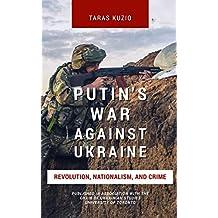 Putin's War Against Ukraine: Revolution, Nationalism, and Crime (English Edition)
