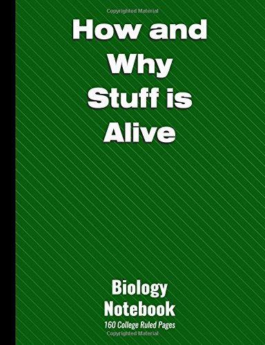 How and Why Stuff is Alive - Biology Notebook: 160 Numbered College Ruled Pages with Table of Contents - High School Composition Size Paperback Notebook