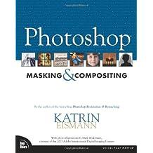 Photoshop Masking Compositing (Voices That Matter) by Katrin Eismann (2004-10-08)