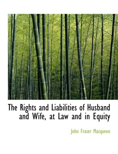 The Rights and Liabilities of Husband and Wife, at Law and in Equity