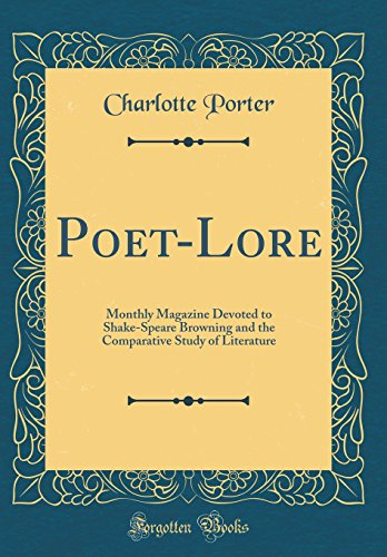 Poet-Lore: Monthly Magazine Devoted to Shake-Speare Browning and the Comparative Study of Literature (Classic Reprint)