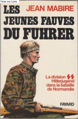 Les jeunes fauves du Führer (La division SS Hitlerjugend dans la bataille de Normandie) par Jean MABIRE