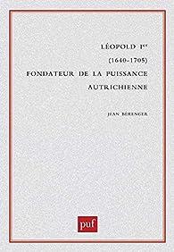 Léopold 1er, 1640-1705 : Fondateur de la puissance autrichienne par Jean Bérenger