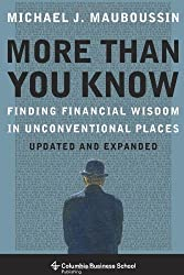 More Than You Know: Finding Financial Wisdom in Unconventional Places (Columbia Business School Publishing)