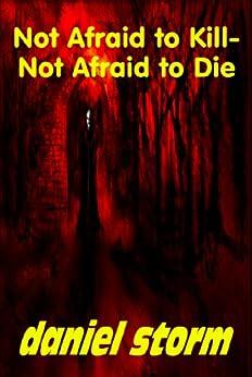 Not Afraid to Kill-Not Afraid to Die eBook: daniel storm ...