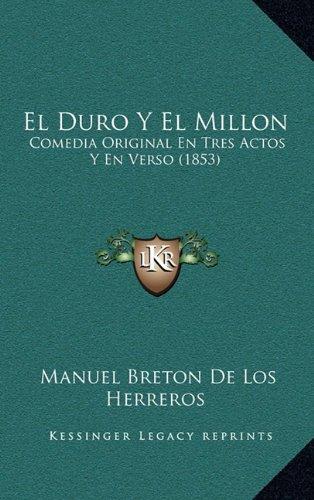 El Duro y El Millon: Comedia Original En Tres Actos y En Verso (1853)