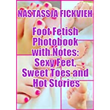 Foot Fetish Photobook with Notes: Sexy Feet, Sweet Toes and Hot Stories (English Edition)