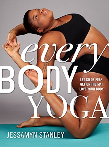 Every Body Yoga: Let Go of Fear, Get On the Mat, Love Your Body. (English Edition)