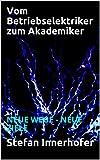 Vom Betriebselektriker zum Akademiker: NEUE WEGE - NEUE ZIELE