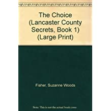 The Choice (Lancaster County Secrets, Book 1) (Large Print) by Suzanne Woods Fisher (2010-08-02)