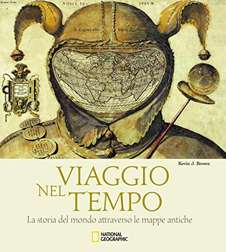 Viaggio nel tempo. La storia del mondo attraverso le mappe antiche. Ediz. illustrata
