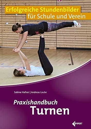Praxishandbuch Turnen: Erfolgreiche Stundenbilder für Schule und Verein