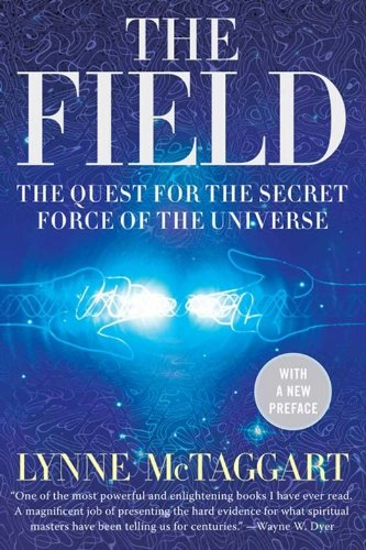 The Field Updated Ed: The Quest for the Secret Force of the Universe (English Edition) por Lynne McTaggart