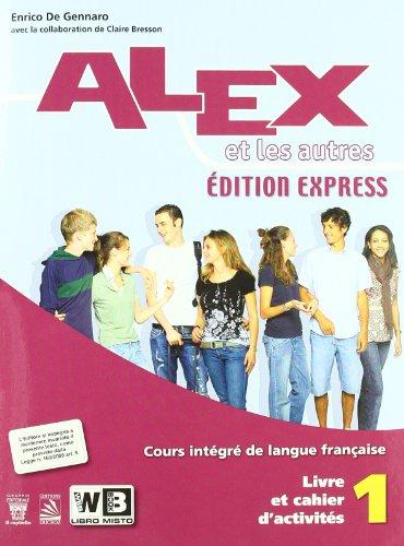 Alex et les autres. Volume unico. Édition express. Per le Scuole superiori. Con CD Audio: 1
