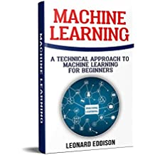 Machine Learning: A Technical Approach To Machine Learning For Beginners (English Edition)