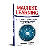 #7: Machine Learning: A Technical Approach To Machine Learning For Beginners