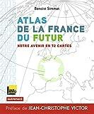 atlas de la france du futur notre avenir en 72 cartes by benoist simmat 2016 02 17