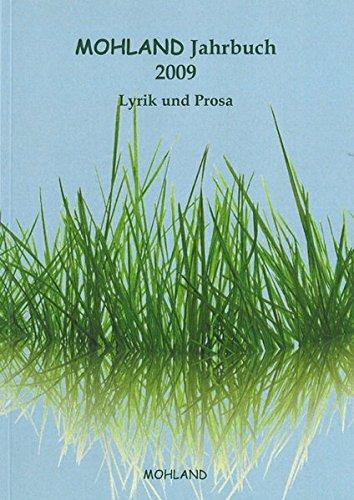MOHLAND Jahrbuch 2009 Lyrik + Prosa: Aus dem Buch des Lebens: Erlebtes, Erdachtes und Erträumtes -