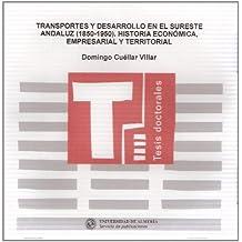 Transportes y desarrollo en el sureste andaluz (1850-1950): Historia económica, empresarial y territorial. (Tesis Doctorales (Edición Electrónica))