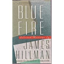 A blue fire: Selected writings by James Hillman (1989-05-03)