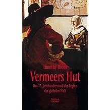 Vermeers Hut: Das 17. Jahrhundert und der Beginn der globalen Welt