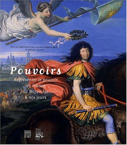 Pouvoirs : Représenter le pouvoir en France du Moyen Age à nos jours