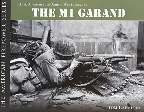 The M-1 Garand: Classic American Small Arms at War –  Volume Two: v. 2 (American Firepower)