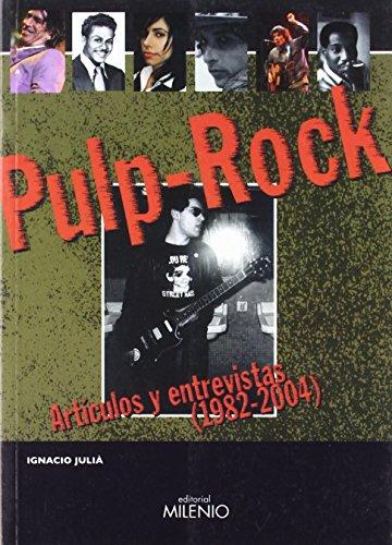 Pulp Rock: Artículos y entrevistas (1982-2004) (Música) de Ignacio Julià (7 dic 2005) Tapa blanda