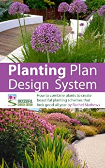 Planting Plan Design System - how to combine plants to create beautiful planting schemes for stunning garden borders ('How to Plan a Garden' Series Book 6) (English Edition) par [Mathews, Rachel]