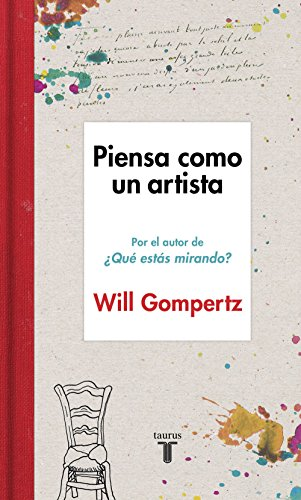 Piensa como un artista por Will Gompertz