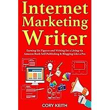 Internet Marketing Writer : (Writing to Make Money Fast!) - 2018 Bundle. Amazon Book Self-Publishing & Blogging Like a Pro (English Edition)