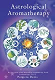 Astrological Aromatherapy (English Edition)