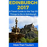 Edinburgh 2017: A Travel Guide to the Top 20 Things to Do in Edinburgh, Scotland: Best of Edinburgh, Scotland Guide (English Edition)