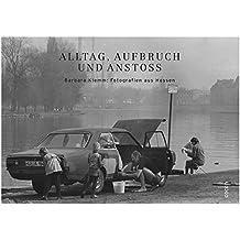 Alltag, Aufbruch und Anstoß: Barbara Klemm: Fotografien aus Hessen