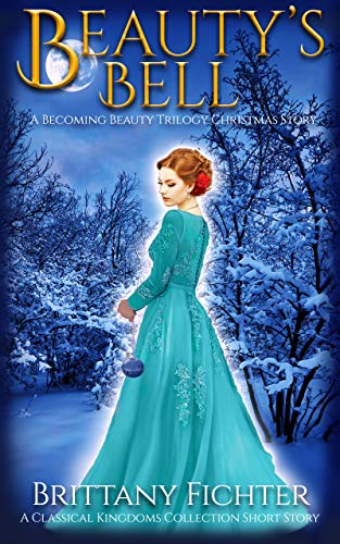 Beauty's Bell: A Becoming Beauty Trilogy Christmas Story (The Becoming Beauty Trilogy Book 4)