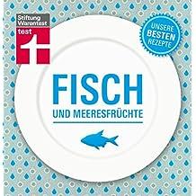 Fisch und Meeresfrüchte - Unsere besten Rezepte: 80 abwechslungsreiche Kochideen