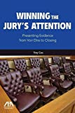 [Winning the Jury's Attention: Presenting Evidence from Voir Dire to Closing] (By: Trey Cox) [published: April, 2012]