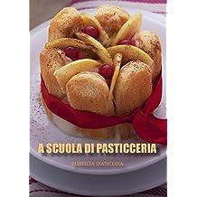 A Scuola di Pasticceria: I segreti dell'Arte Bianca (Italian Edition)