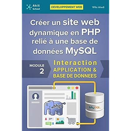 Créer un site web dynamique en PHP relié à une base de données MySQL: Interaction APPLICATION & BASE DE DONNÉES (Développement web)