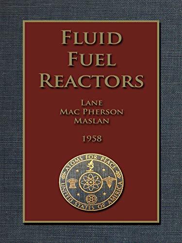 FLUID FUEL REACTORS: Molten Salt Reactors, Aqueous Homogeneous Reactors,  Fluoride Reactors, Chloride Reactors, Liquid Metal Reactors and Why Liquid Fission (English Edition) por James A. Lane
