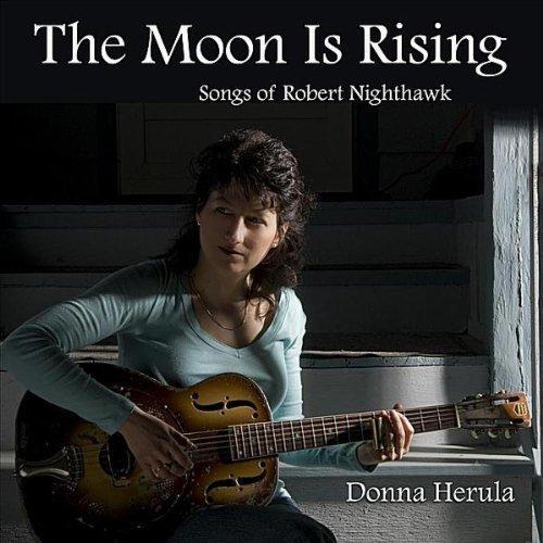 Moon Is Rising: Songs of Robert Nighthawk by Donna Herula