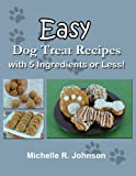 Easy Dog Treat Recipes with 5 Ingredients or Less