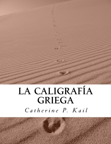 La Caligrafía Griega: Cuaderno de ejercicios: Volume 3 por Catherine P. Kail