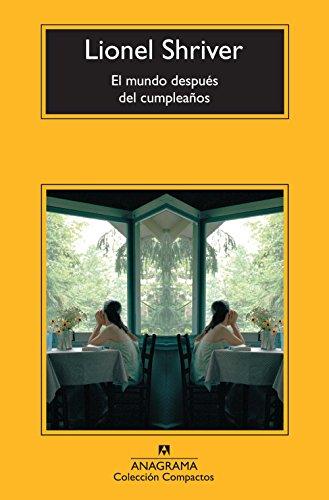 El Mundo Después Del Cumpleaños (Compactos Anagrama) por Lionel Shriver