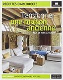 Transformer une maison ancienne - Plus de 30 réalisations