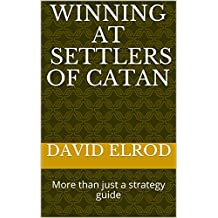 Winning at Settlers of Catan: More than just a strategy guide (English Edition)